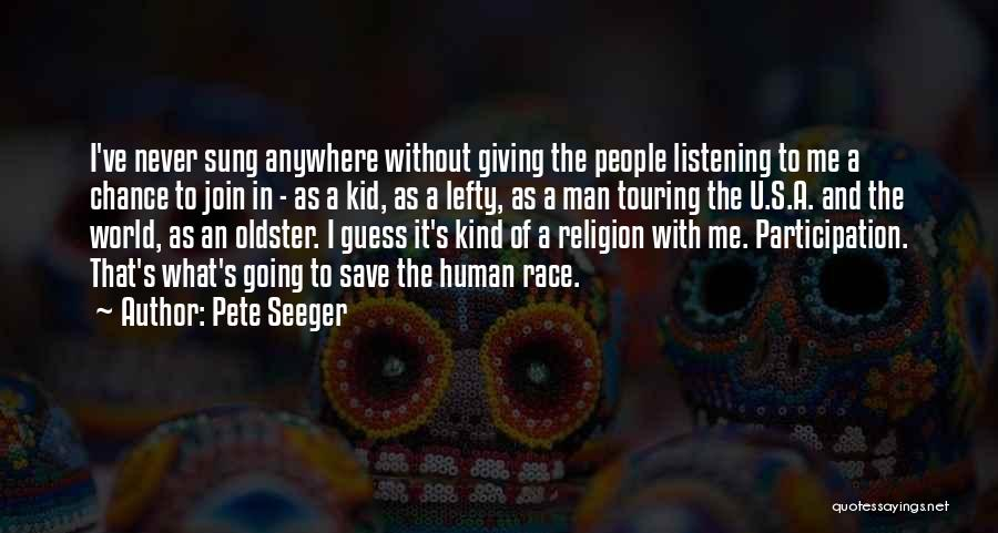 Giving Up On The Human Race Quotes By Pete Seeger
