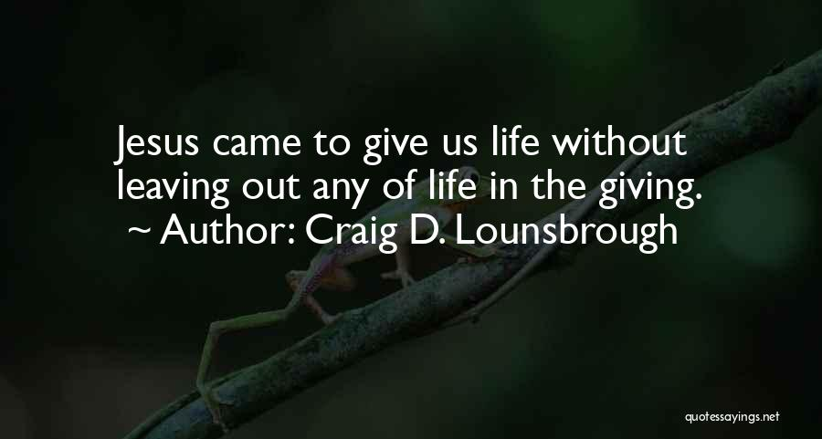 Giving Your Life To Jesus Quotes By Craig D. Lounsbrough
