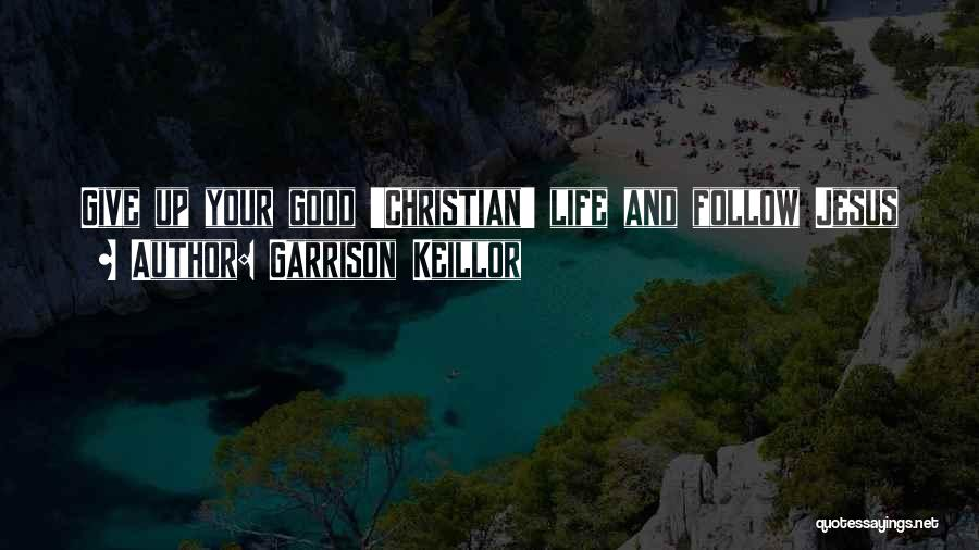 Giving Your Life To Jesus Quotes By Garrison Keillor