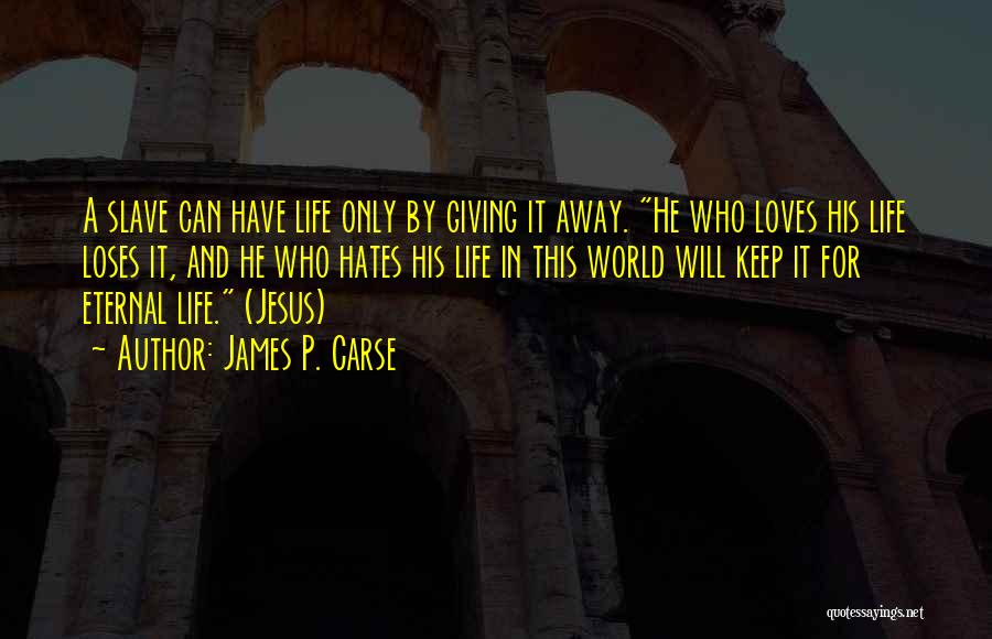 Giving Your Life To Jesus Quotes By James P. Carse