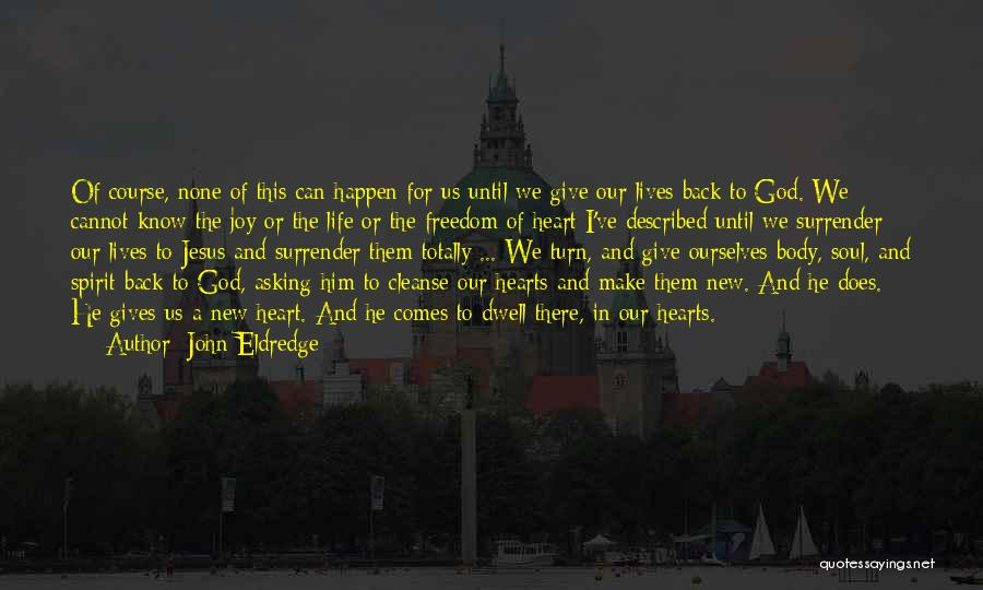 Giving Your Life To Jesus Quotes By John Eldredge