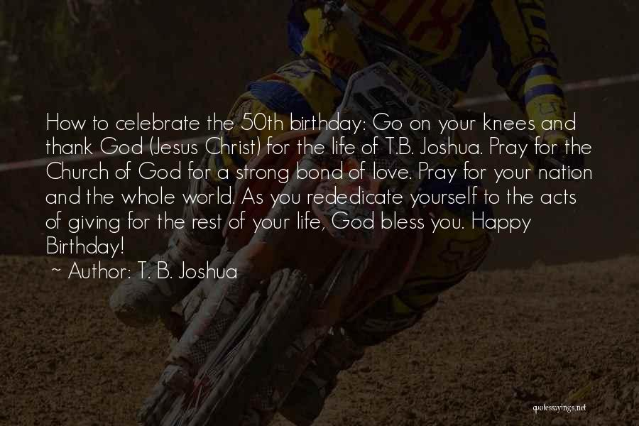 Giving Your Life To Jesus Quotes By T. B. Joshua