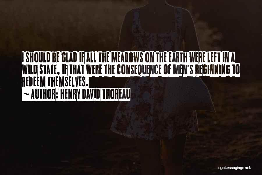 Glad You Left Quotes By Henry David Thoreau