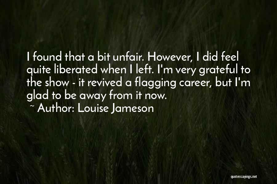 Glad You Left Quotes By Louise Jameson