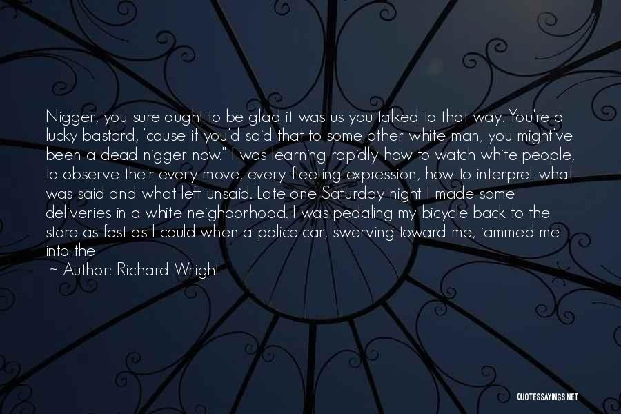 Glad You Left Quotes By Richard Wright