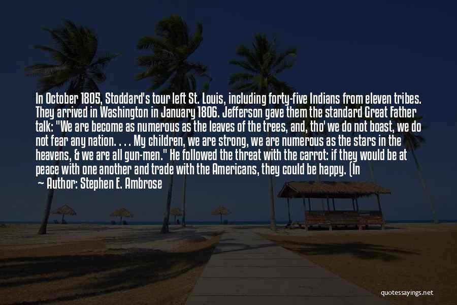 Glad You Left Quotes By Stephen E. Ambrose