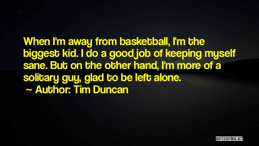 Glad You Left Quotes By Tim Duncan