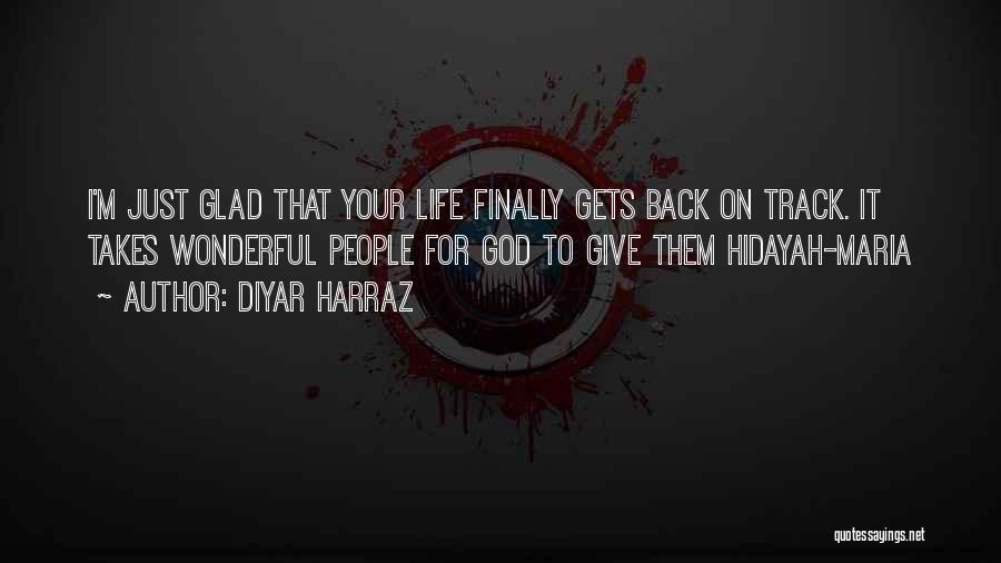Glad Your Back Quotes By Diyar Harraz