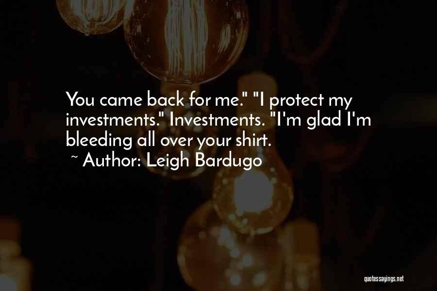 Glad Your Back Quotes By Leigh Bardugo