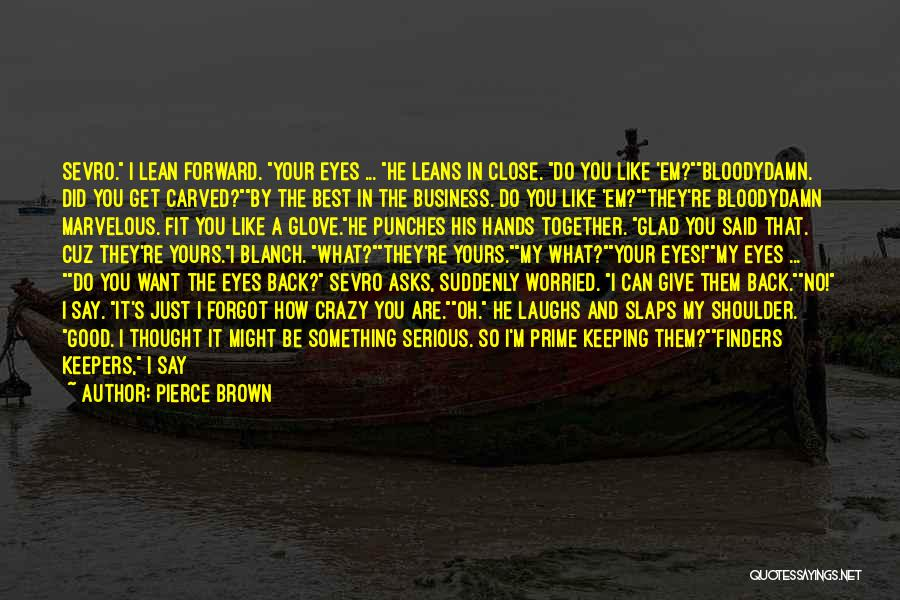 Glad Your Back Quotes By Pierce Brown