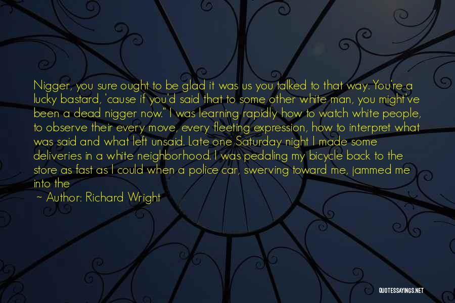 Glad Your Back Quotes By Richard Wright