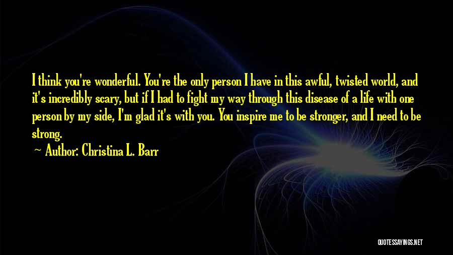 Glad You're In My Life Quotes By Christina L. Barr