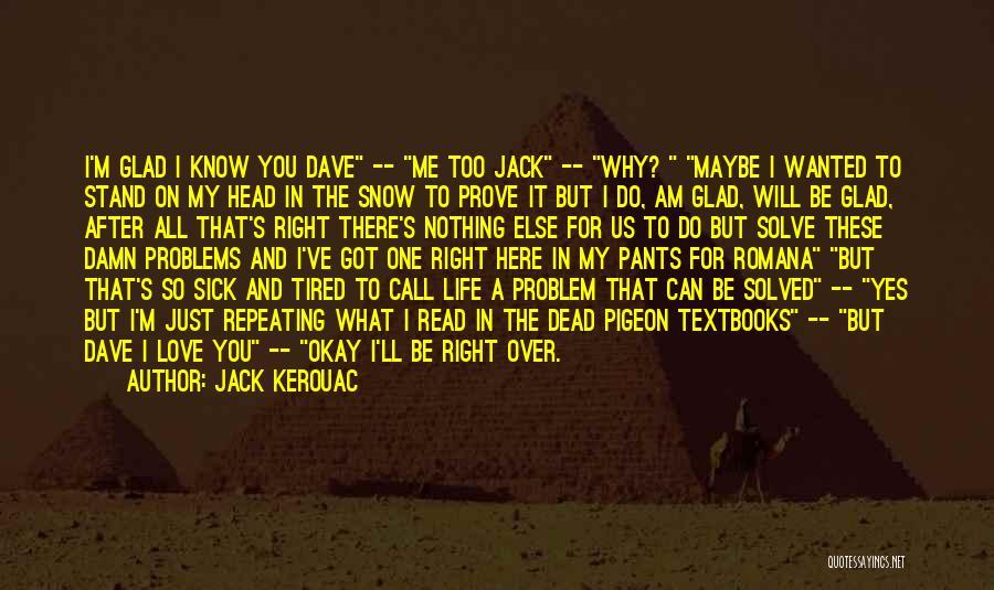 Glad You're In My Life Quotes By Jack Kerouac
