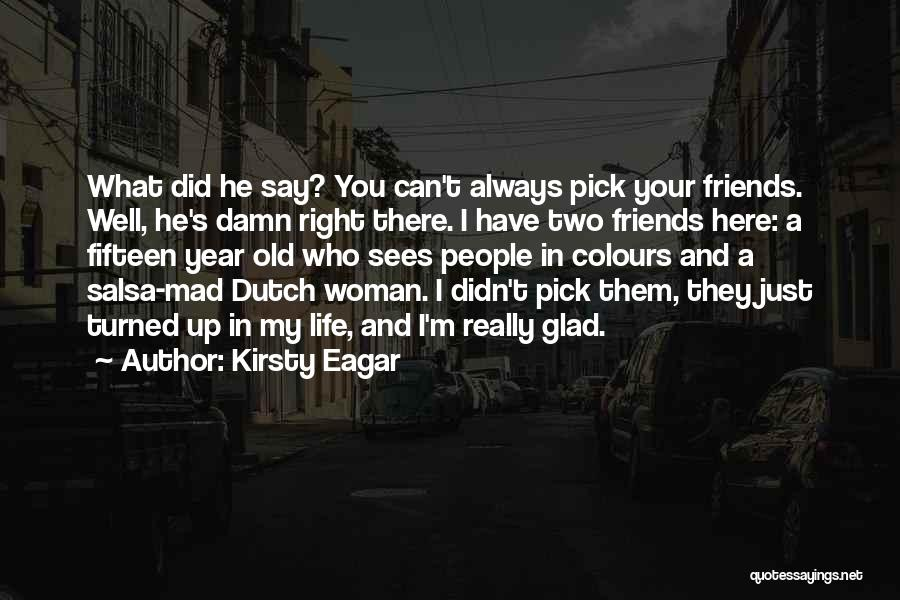 Glad You're In My Life Quotes By Kirsty Eagar