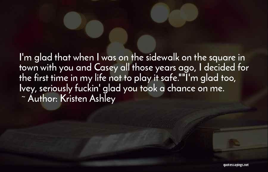 Glad You're In My Life Quotes By Kristen Ashley