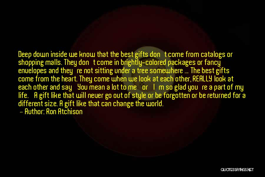 Glad You're In My Life Quotes By Ron Atchison