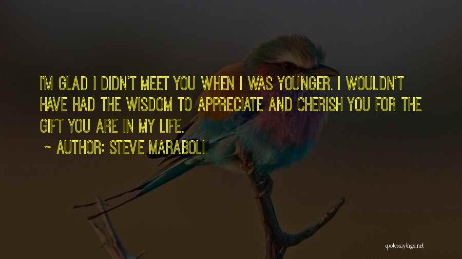 Glad You're In My Life Quotes By Steve Maraboli