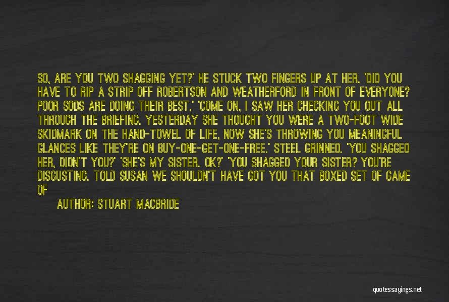 Glad You're In My Life Quotes By Stuart MacBride