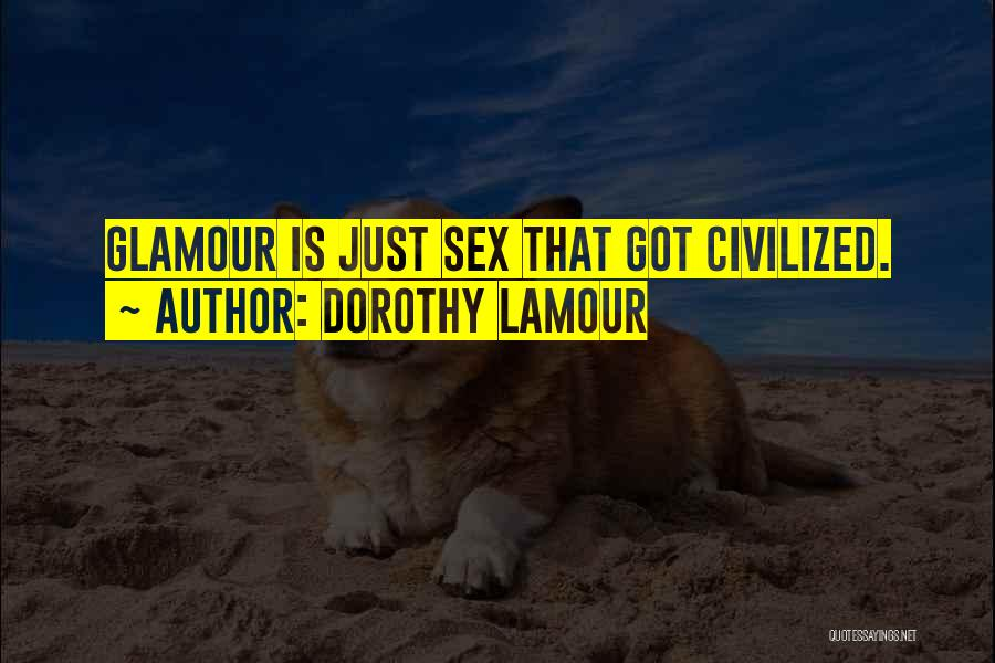Glamour Quotes By Dorothy Lamour