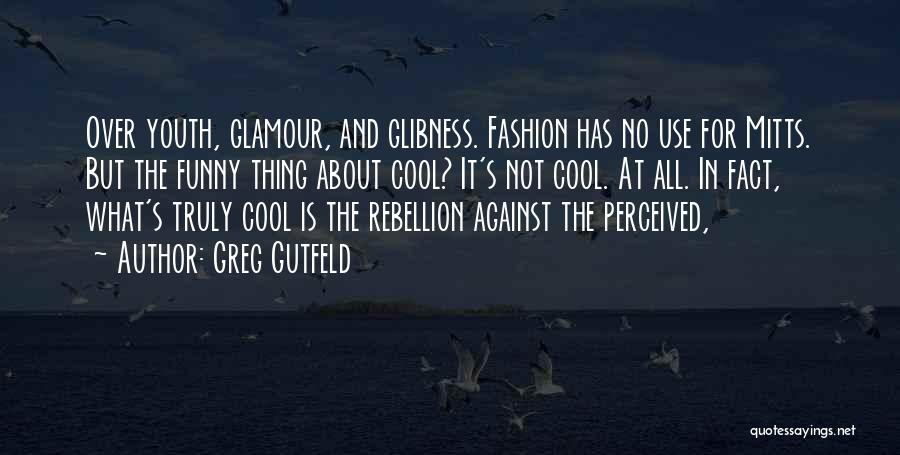 Glamour Quotes By Greg Gutfeld