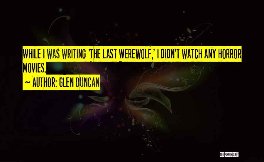 Glen Duncan The Last Werewolf Quotes By Glen Duncan