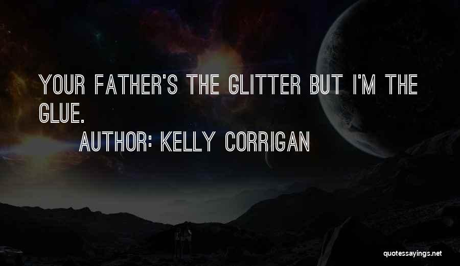 Glitter And Glue Quotes By Kelly Corrigan