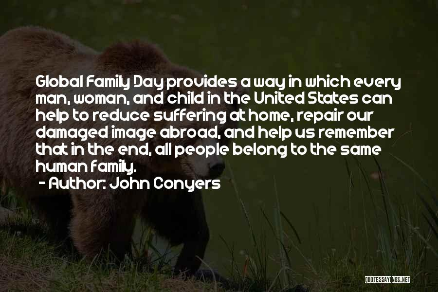 Global Family Day Quotes By John Conyers