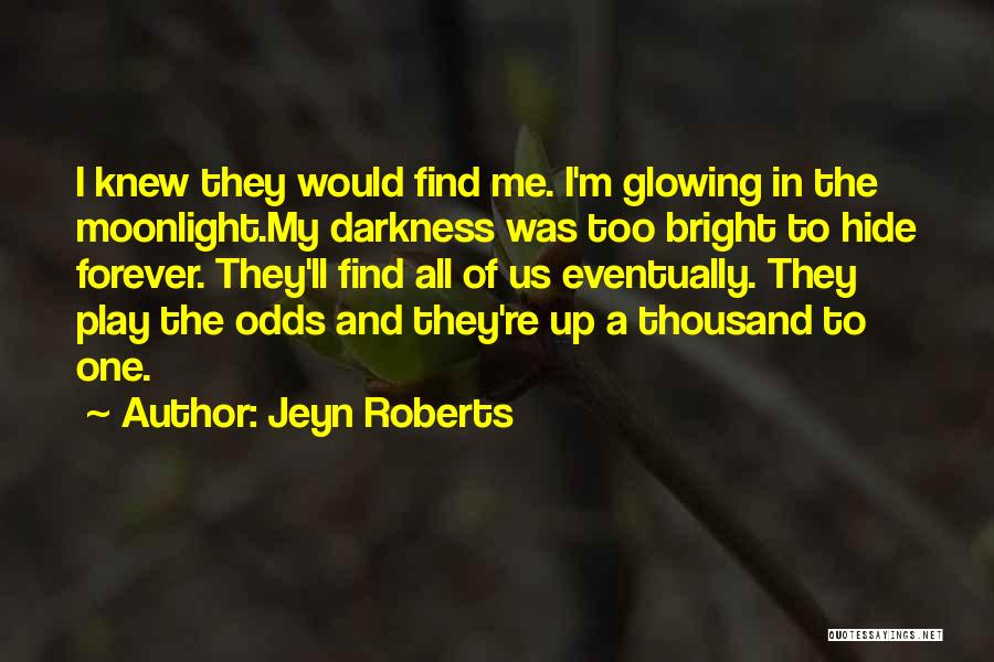 Glowing Up Quotes By Jeyn Roberts