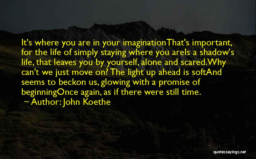 Glowing Up Quotes By John Koethe