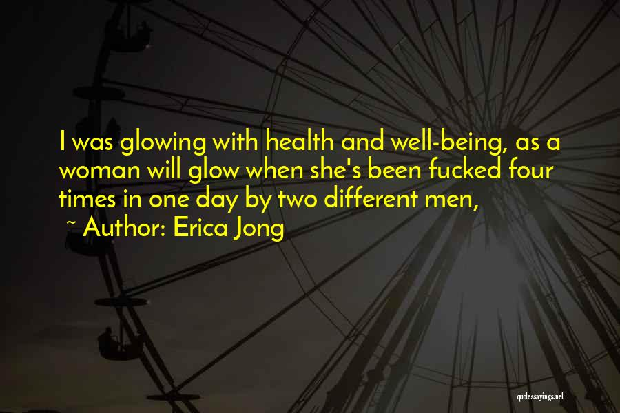 Glowing Woman Quotes By Erica Jong