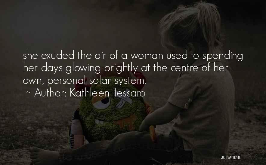 Glowing Woman Quotes By Kathleen Tessaro