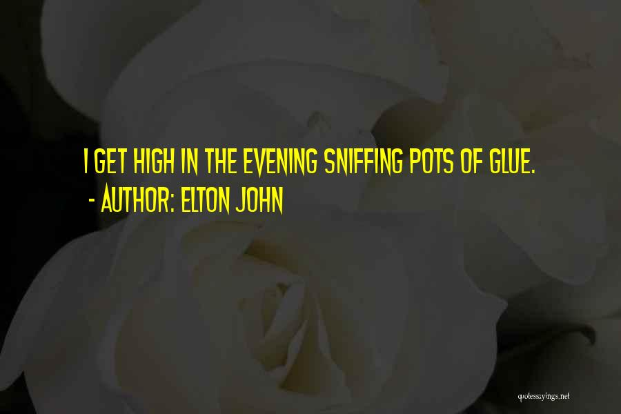 Glue Sniffing Quotes By Elton John
