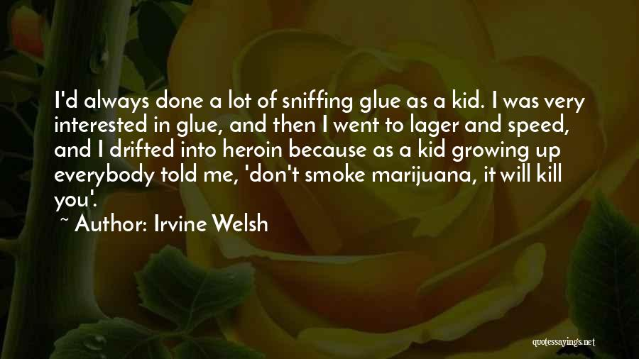 Glue Sniffing Quotes By Irvine Welsh