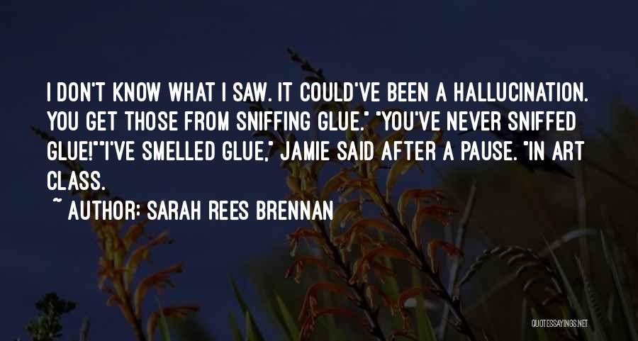 Glue Sniffing Quotes By Sarah Rees Brennan