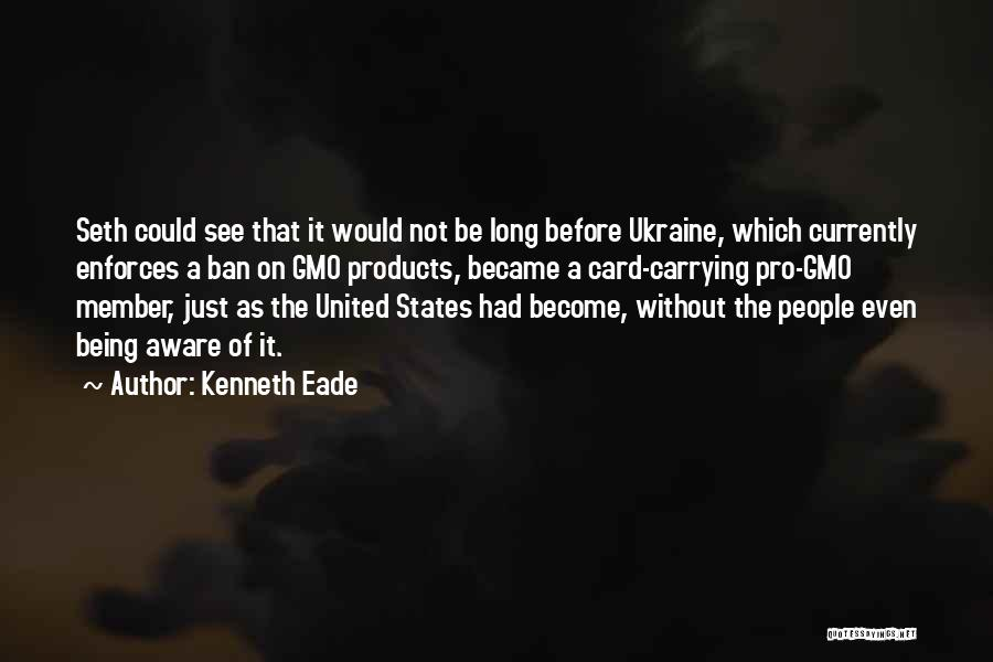 Gmo Pro Quotes By Kenneth Eade