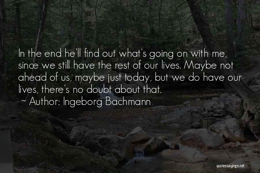 Go Ahead And Doubt Me Quotes By Ingeborg Bachmann