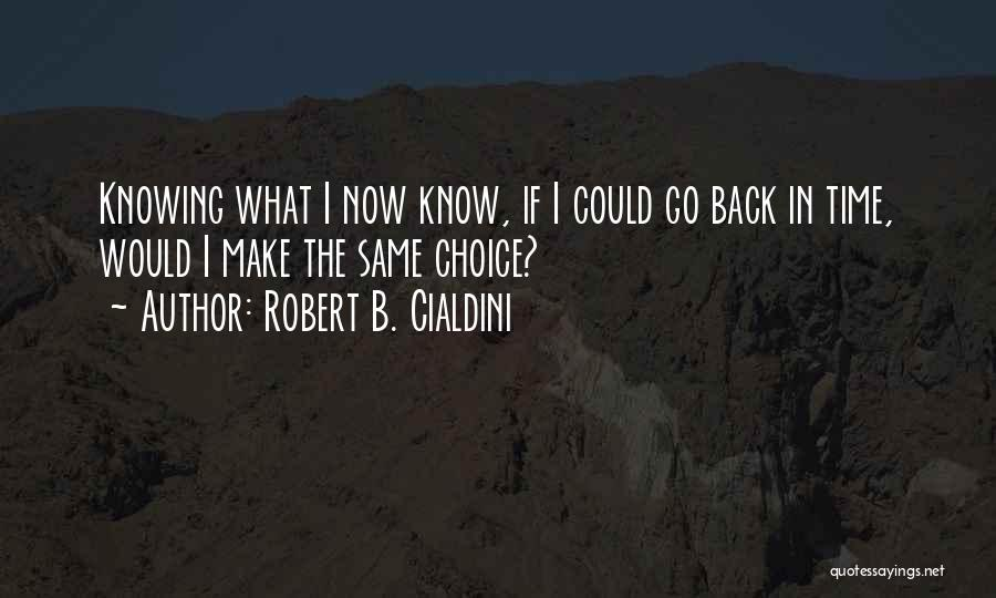 Go Back In Time Quotes By Robert B. Cialdini