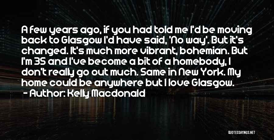 Go Back Love Quotes By Kelly Macdonald