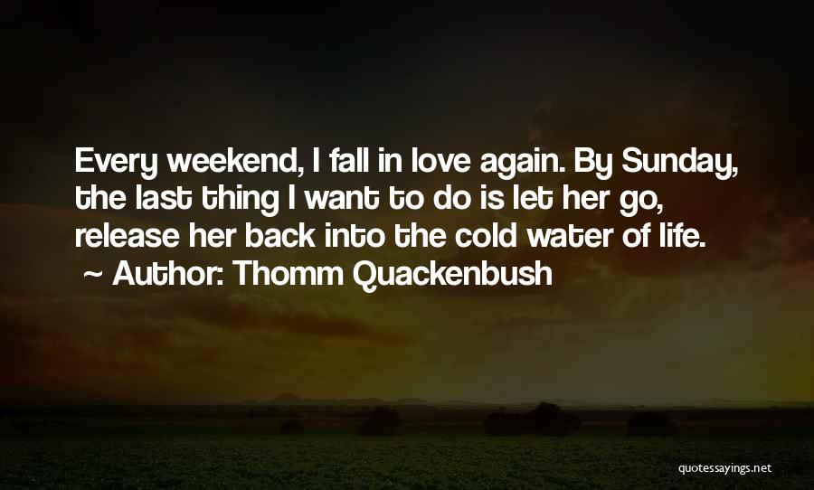 Go Back Love Quotes By Thomm Quackenbush