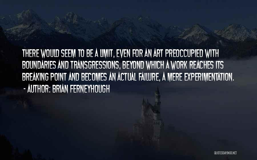 Go Beyond The Limit Quotes By Brian Ferneyhough