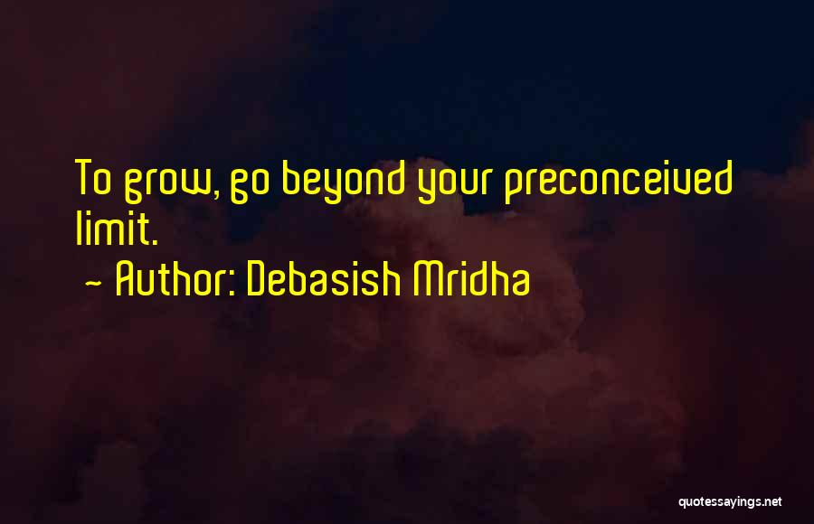 Go Beyond The Limit Quotes By Debasish Mridha
