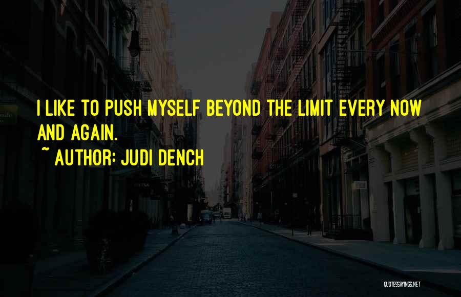 Go Beyond The Limit Quotes By Judi Dench