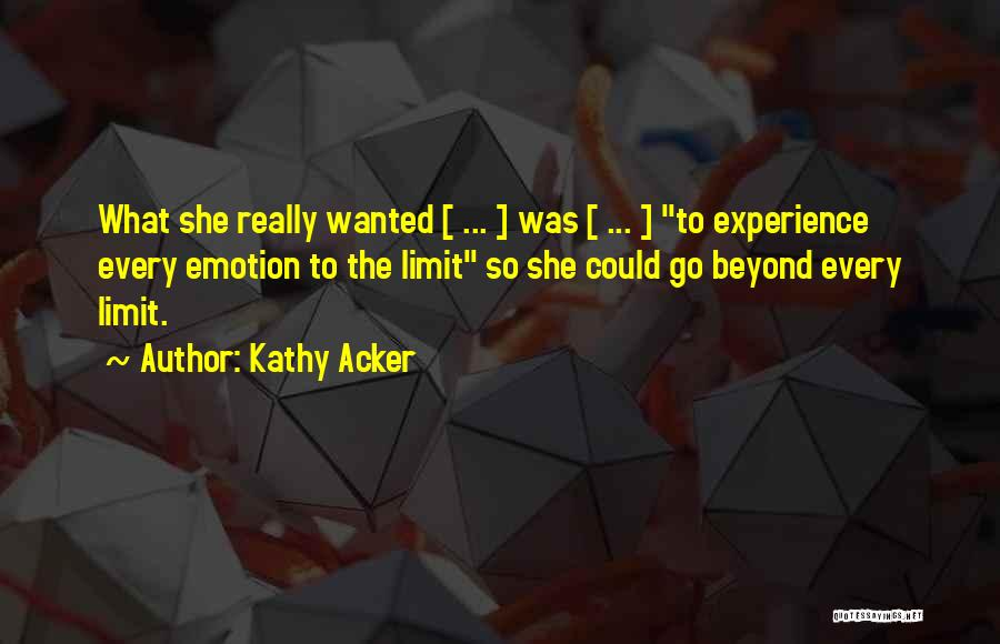 Go Beyond The Limit Quotes By Kathy Acker