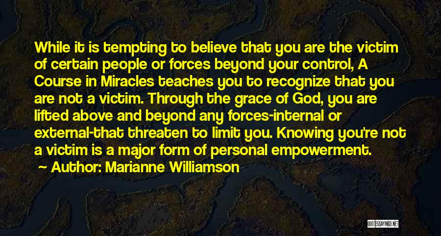 Go Beyond The Limit Quotes By Marianne Williamson