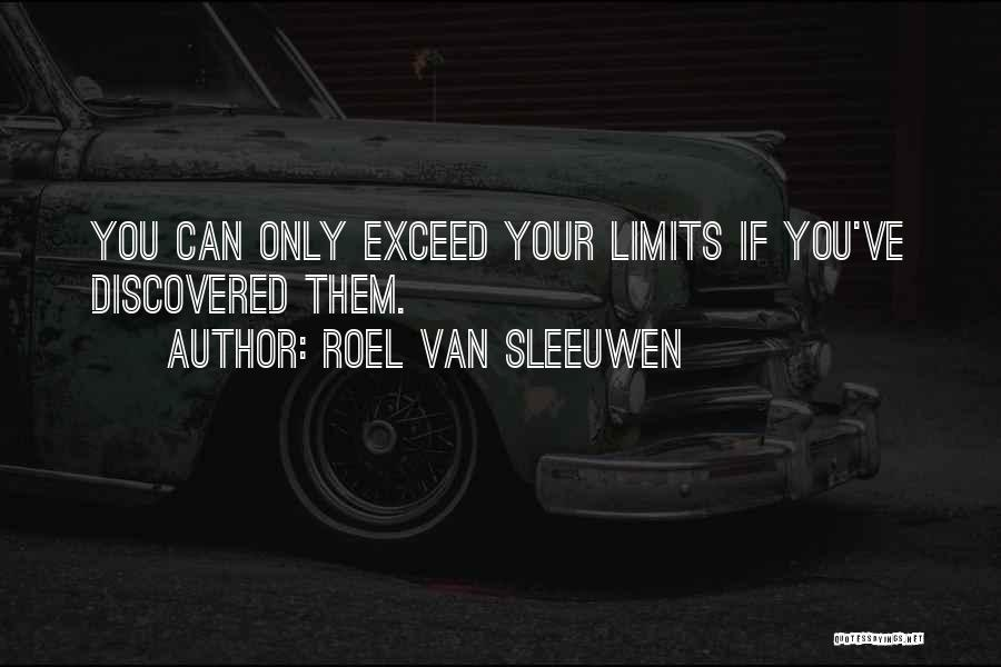 Go Beyond The Limit Quotes By Roel Van Sleeuwen
