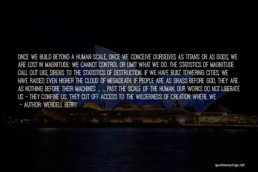 Go Beyond The Limit Quotes By Wendell Berry