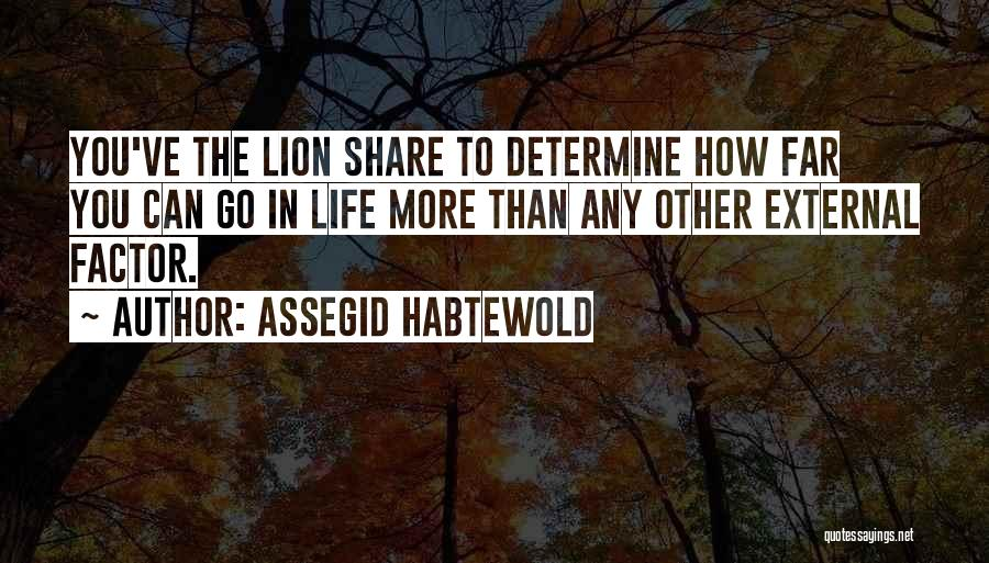 Go Far In Life Quotes By Assegid Habtewold