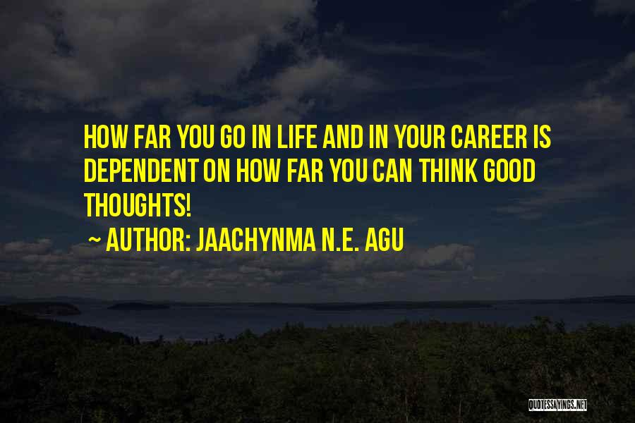 Go Far In Life Quotes By Jaachynma N.E. Agu