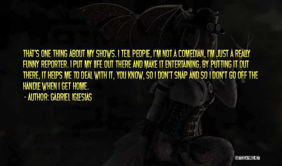 Go Get A Life Quotes By Gabriel Iglesias