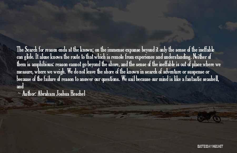 Go Out And Experience Life Quotes By Abraham Joshua Heschel